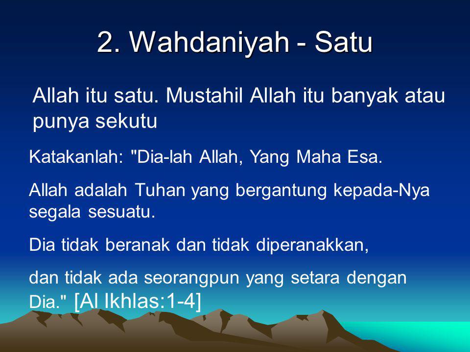 2. Wahdaniyah - Satu Allah itu satu. Mustahil Allah itu banyak atau punya sekutu Katakanlah: