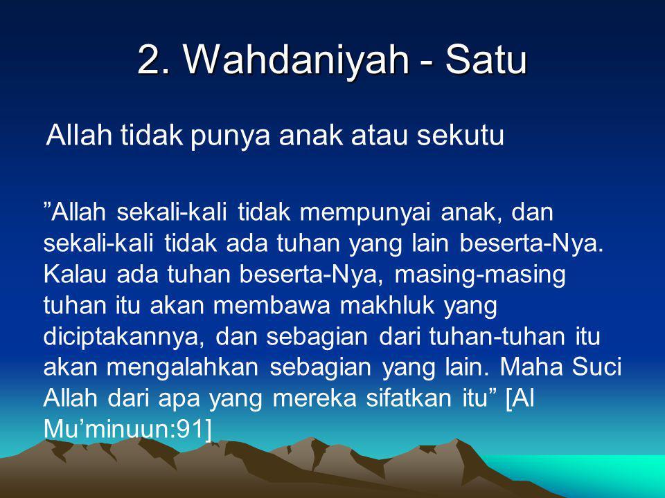 "2. Wahdaniyah - Satu Allah tidak punya anak atau sekutu ""Allah sekali-kali tidak mempunyai anak, dan sekali-kali tidak ada tuhan yang lain beserta-Nya"