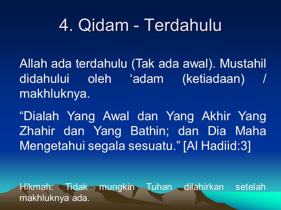 """4. Qidam - Terdahulu Allah ada terdahulu (Tak ada awal). Mustahil didahului oleh 'adam (ketiadaan) / makhluknya. """"Dialah Yang Awal dan Yang Akhir Yang"""