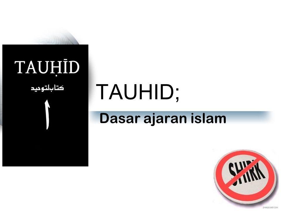 TAUHID; Dasar ajaran islam