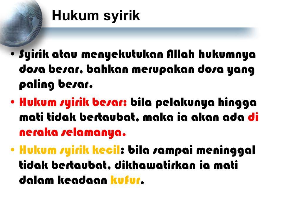 Hukum syirik Syirik atau menyekutukan Allah hukumnya dosa besar, bahkan merupakan dosa yang paling besar.