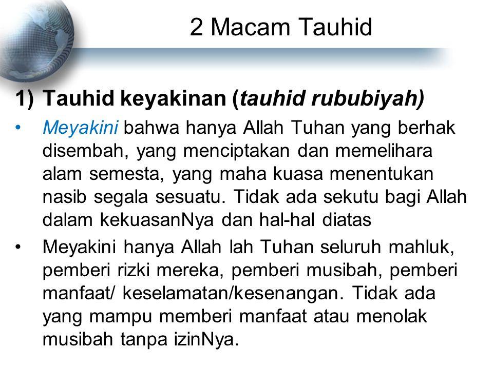 2) Tauhid perbuatan (tauhid uluhiyah) Adalah berprilaku mengesakan Allah dalam berbagai bentuk perbuatan yang disebut ibadah.