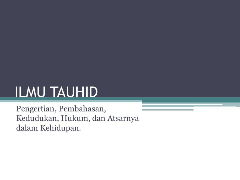 Pengertian (Ma'na 'ilmi-tauhidi`) Ilmu yang membahas tentang pengokohan keyakinan agama yang dilandasi dalil-dalil naqli maupun aqli, sehingga dapat menghilangkan segala keraguan.