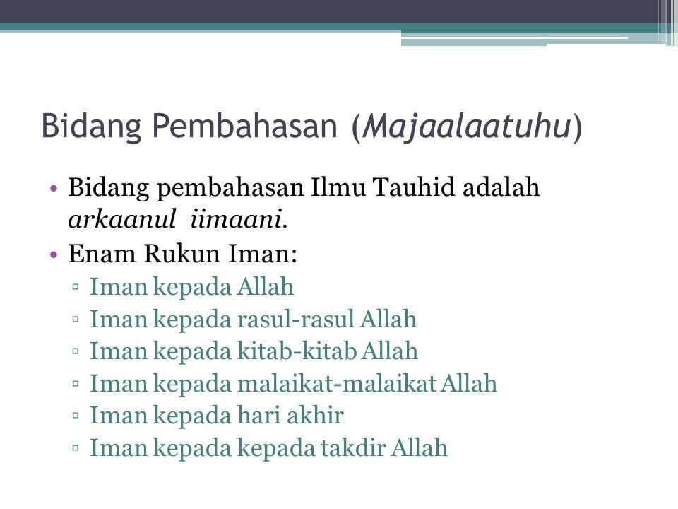 Kedudukan Ilmu Tauhid (Makaanatuhu) Ilmu Tauhid adalah ilmu yang paling mulia (asyraful 'uluumi).