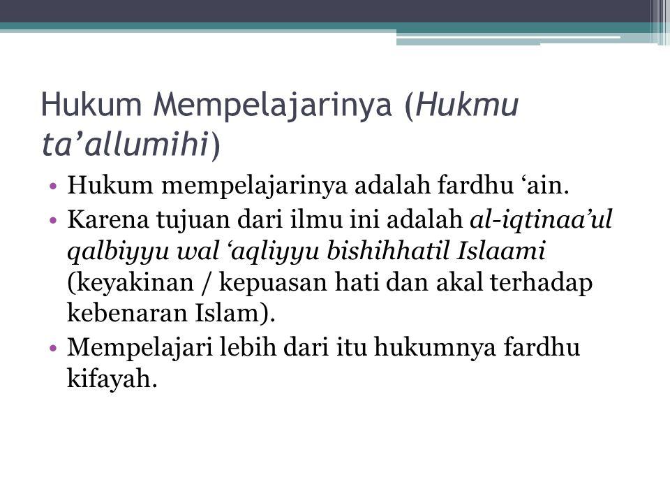 Hukum Mempelajarinya (Hukmu ta'allumihi) Hukum mempelajarinya adalah fardhu 'ain. Karena tujuan dari ilmu ini adalah al-iqtinaa'ul qalbiyyu wal 'aqliy