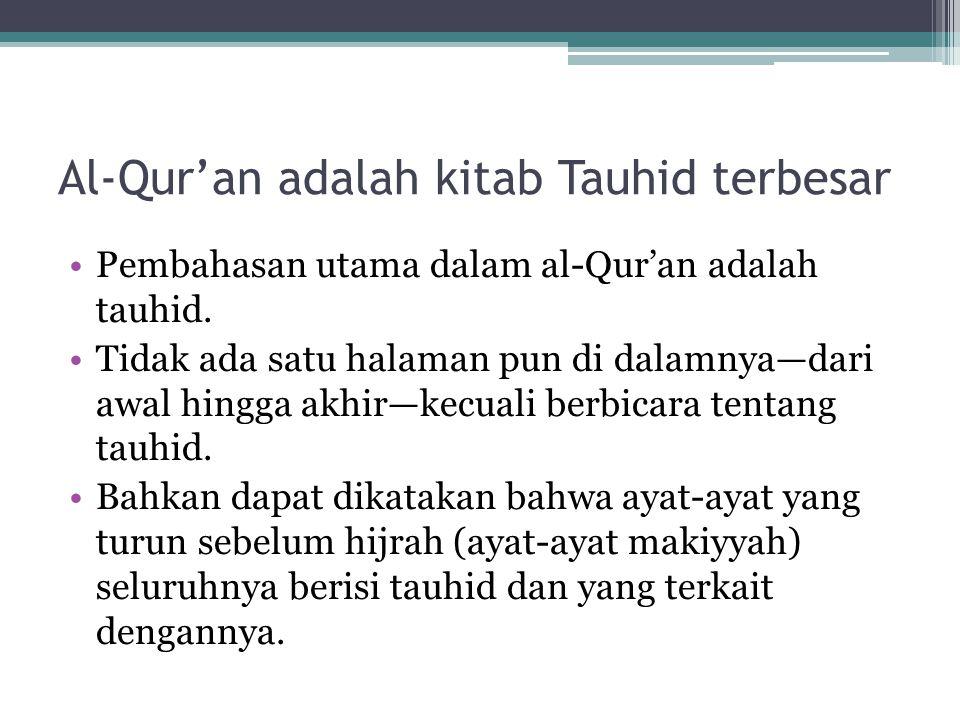 Al-Qur'an adalah kitab Tauhid terbesar Pembahasan utama dalam al-Qur'an adalah tauhid. Tidak ada satu halaman pun di dalamnya—dari awal hingga akhir—k