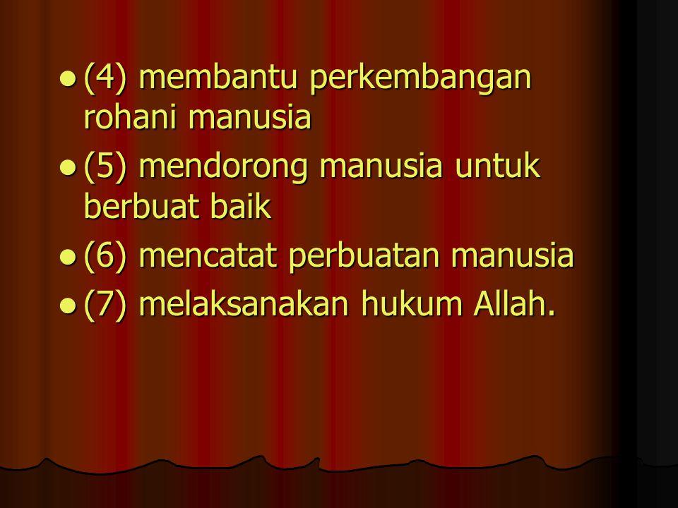 (4) membantu perkembangan rohani manusia (4) membantu perkembangan rohani manusia (5) mendorong manusia untuk berbuat baik (5) mendorong manusia untuk
