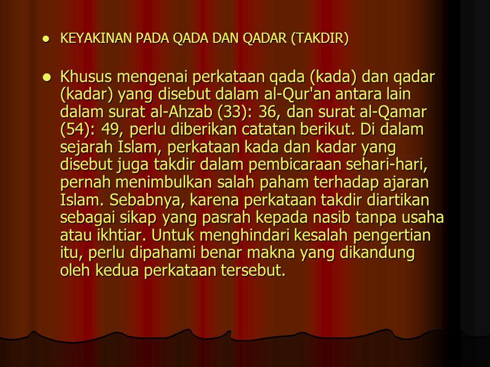 KEYAKINAN PADA QADA DAN QADAR (TAKDIR) KEYAKINAN PADA QADA DAN QADAR (TAKDIR) Khusus mengenai perkataan qada (kada) dan qadar (kadar) yang disebut dal