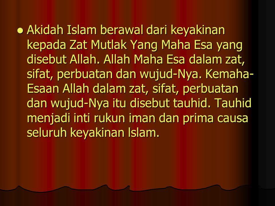 Akidah Islam berawal dari keyakinan kepada Zat Mutlak Yang Maha Esa yang disebut Allah. Allah Maha Esa dalam zat, sifat, perbuatan dan wujud-Nya. Kema