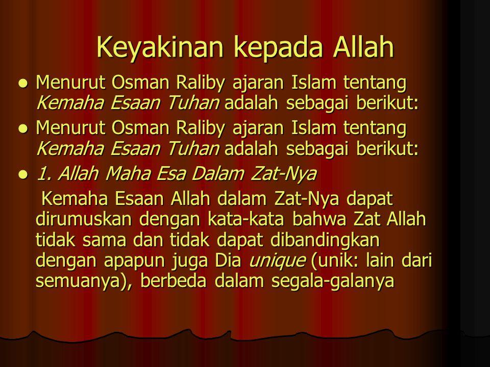 Keyakinan kepada Allah Menurut Osman Raliby ajaran Islam tentang Kemaha Esaan Tuhan adalah sebagai berikut: Menurut Osman Raliby ajaran Islam tentang