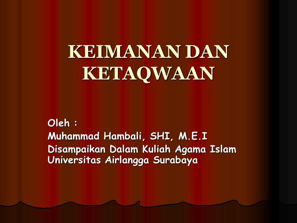 KEIMANAN DAN KETAQWAAN Oleh : Muhammad Hambali, SHI, M.E.I Disampaikan Dalam Kuliah Agama Islam Universitas Airlangga Surabaya
