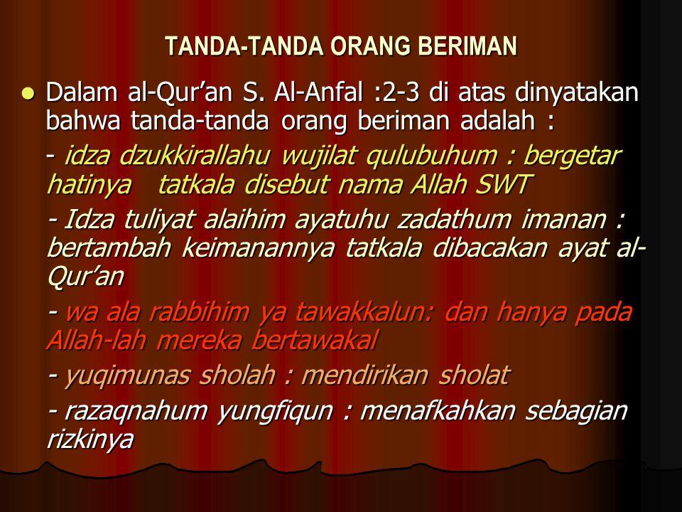 Dalam al-Qur'an S. Al-Anfal :2-3 di atas dinyatakan bahwa tanda-tanda orang beriman adalah : Dalam al-Qur'an S. Al-Anfal :2-3 di atas dinyatakan bahwa