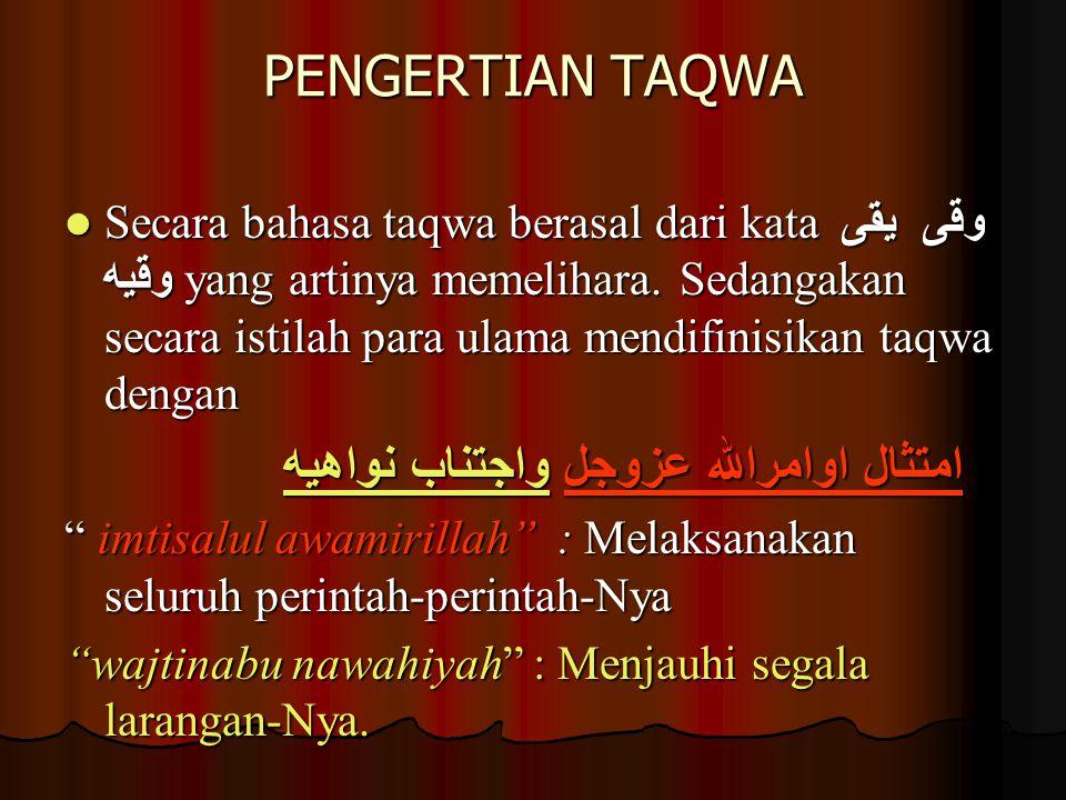 PENGERTIAN TAQWA Secara bahasa taqwa berasal dari kata وقى يقى وقيه yang artinya memelihara. Sedangakan secara istilah para ulama mendifinisikan taqwa