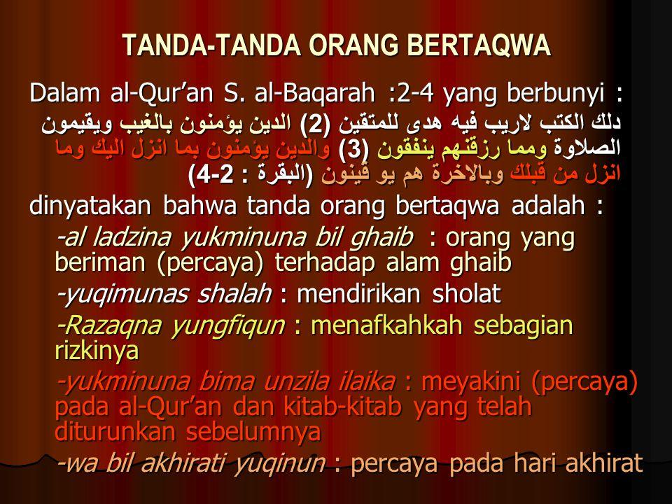 TANDA-TANDA ORANG BERTAQWA Dalam al-Qur'an S. al-Baqarah :2-4 yang berbunyi : دلك الكتب لاريب فيه هدى للمتقين (2) الدين يؤمنون بالغيب ويقيمون الصلاوة