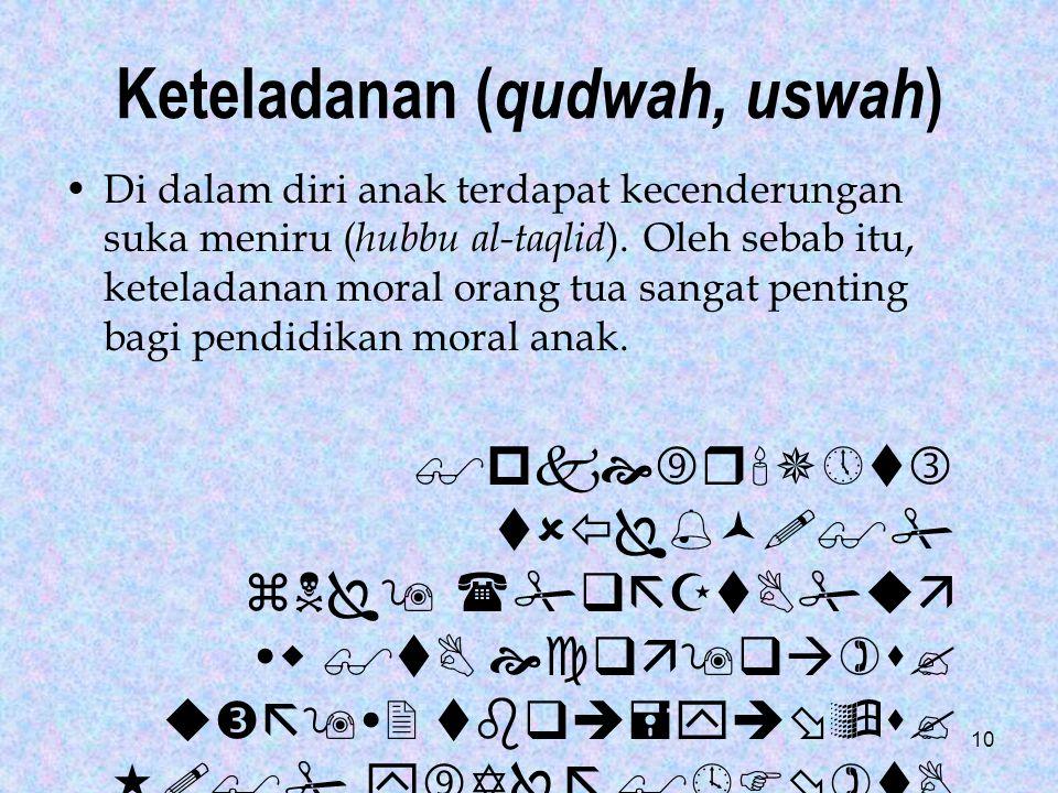 10 Keteladanan ( qudwah, uswah ) Di dalam diri anak terdapat kecenderungan suka meniru ( hubbu al-taqlid ). Oleh sebab itu, keteladanan moral orang tu