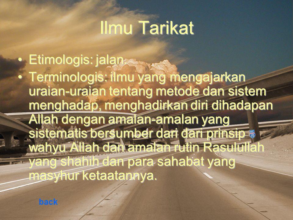 Ilmu Tarikat Etimologis: jalan.Etimologis: jalan. Terminologis: ilmu yang mengajarkan uraian-uraian tentang metode dan sistem menghadap, menghadirkan