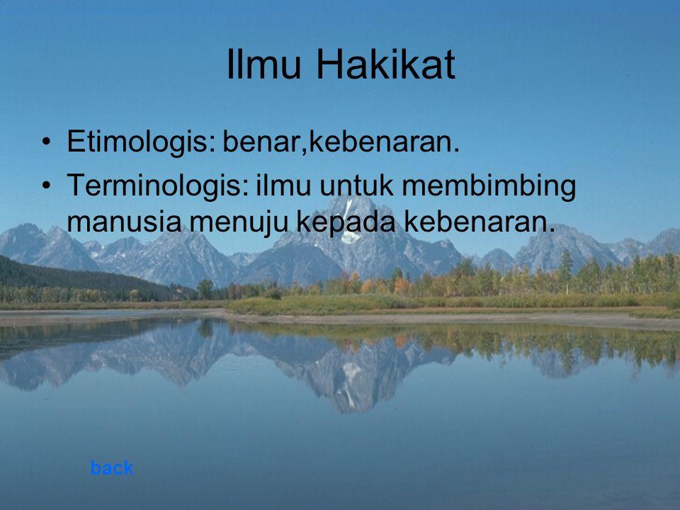 Ilmu Hakikat Etimologis: benar,kebenaran. Terminologis: ilmu untuk membimbing manusia menuju kepada kebenaran. back