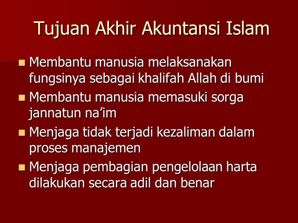 Tujuan Akhir Akuntansi Islam Tujuan Akhir Akuntansi Islam Membantu manusia melaksanakan fungsinya sebagai khalifah Allah di bumi Membantu manusia mela
