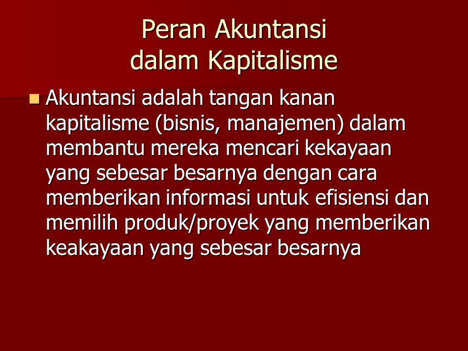 Peran Akuntansi dalam Kapitalisme Akuntansi adalah tangan kanan kapitalisme (bisnis, manajemen) dalam membantu mereka mencari kekayaan yang sebesar be