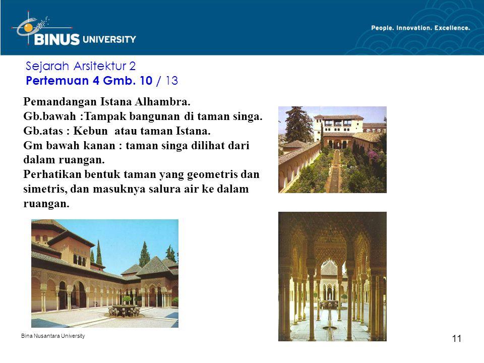 Bina Nusantara University 11 Sejarah Arsitektur 2 Pertemuan 4 Gmb. 10 / 13 Pemandangan Istana Alhambra. Gb.bawah :Tampak bangunan di taman singa. Gb.a