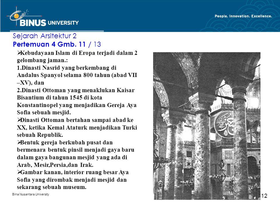 Bina Nusantara University 12 Sejarah Arsitektur 2 Pertemuan 4 Gmb. 11 / 13  Kebudayaan Islam di Eropa terjadi dalam 2 gelombang jaman.: 1.Dinasti Nas