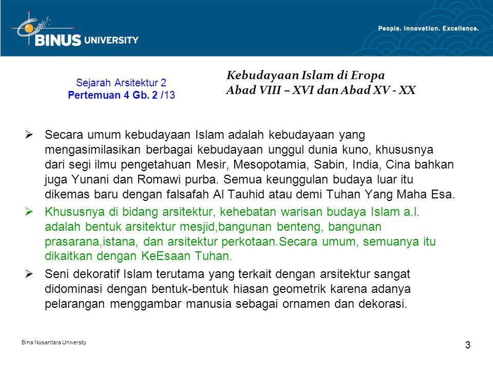 Bina Nusantara University 3 Sejarah Arsitektur 2 Pertemuan 4 Gb. 2 /13  Secara umum kebudayaan Islam adalah kebudayaan yang mengasimilasikan berbagai