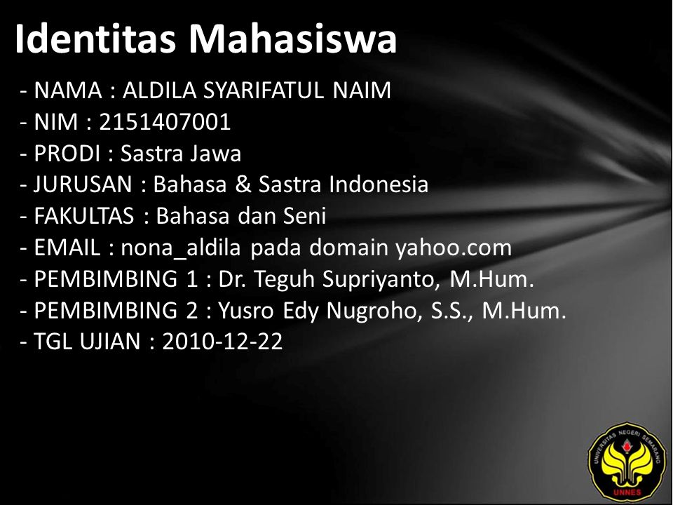 Identitas Mahasiswa - NAMA : ALDILA SYARIFATUL NAIM - NIM : 2151407001 - PRODI : Sastra Jawa - JURUSAN : Bahasa & Sastra Indonesia - FAKULTAS : Bahasa