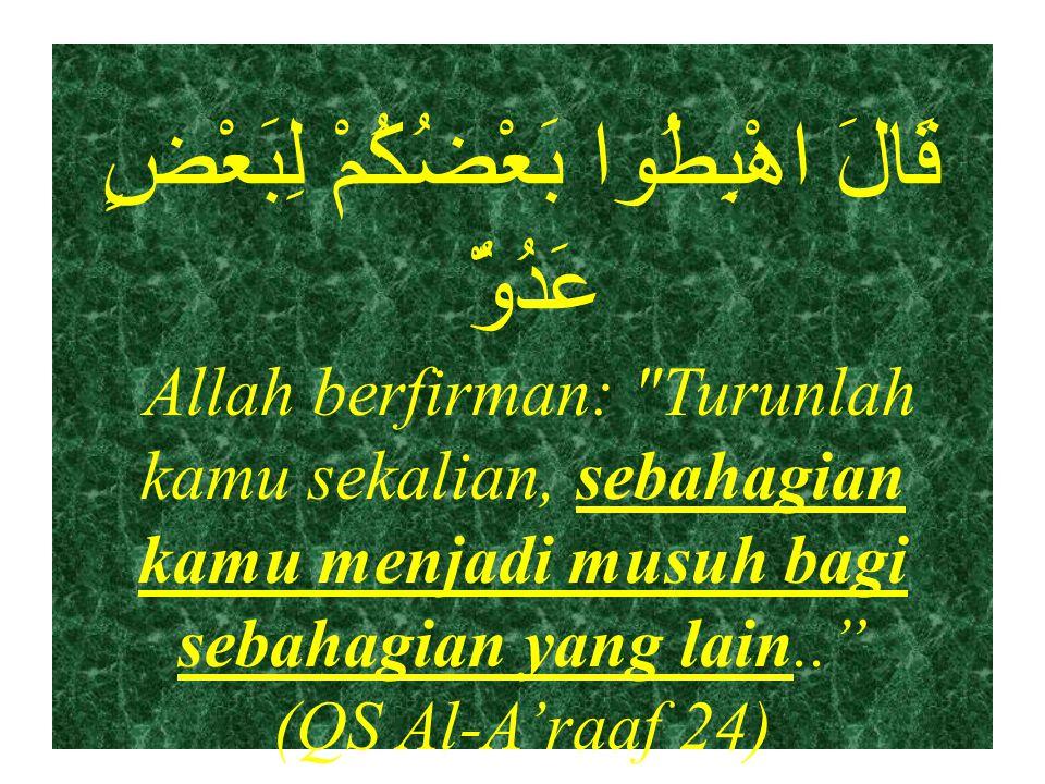 قَالَ اهْبِطُوا بَعْضُكُمْ لِبَعْضٍ عَدُوٌّ Allah berfirman: