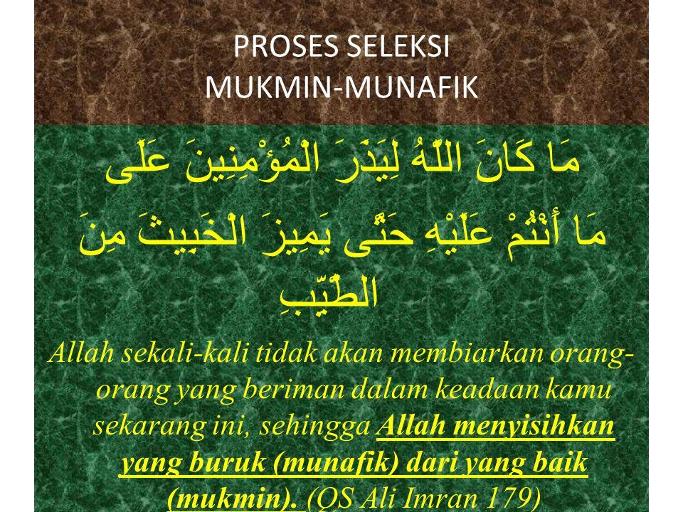 PROSES SELEKSI MUKMIN-MUNAFIK مَا كَانَ اللَّهُ لِيَذَرَ الْمُؤْمِنِينَ عَلَى مَا أَنْتُمْ عَلَيْهِ حَتَّى يَمِيزَ الْخَبِيثَ مِنَ الطَّيِّبِ Allah se