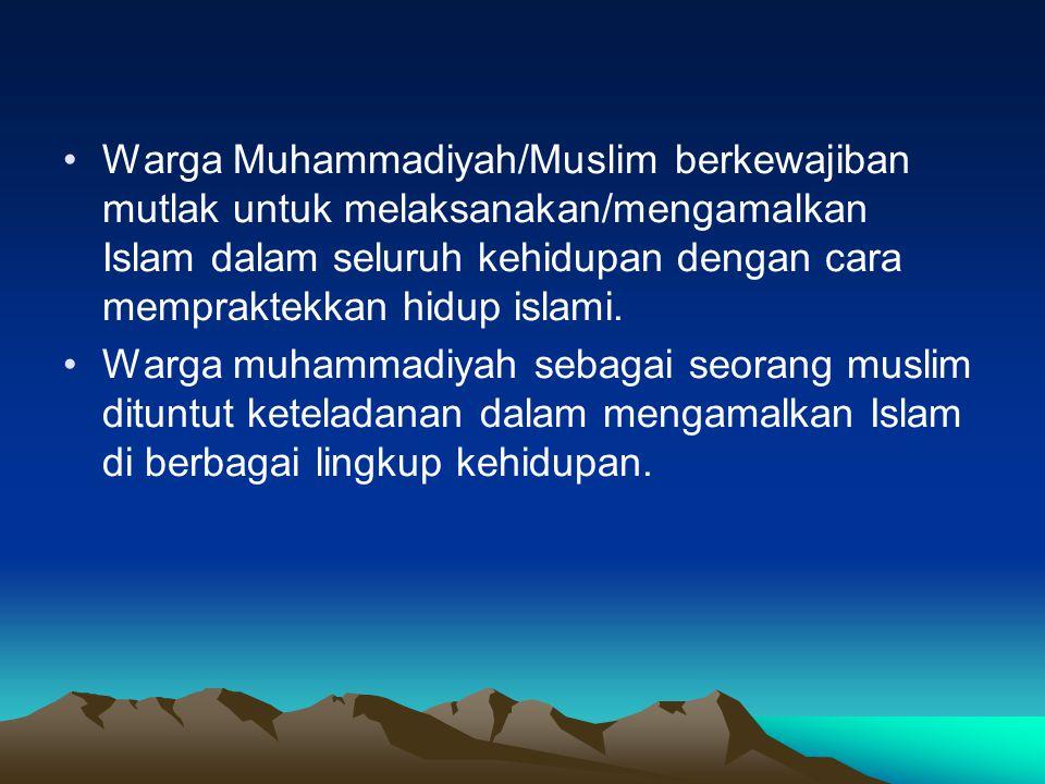 Warga Muhammadiyah/Muslim berkewajiban mutlak untuk melaksanakan/mengamalkan Islam dalam seluruh kehidupan dengan cara mempraktekkan hidup islami. War