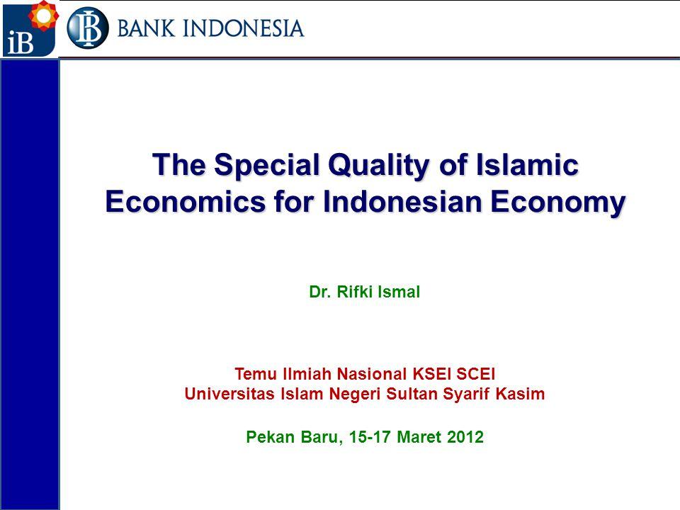 The Special Quality of Islamic Economics for Indonesian Economy Dr. Rifki Ismal Temu Ilmiah Nasional KSEI SCEI Universitas Islam Negeri Sultan Syarif