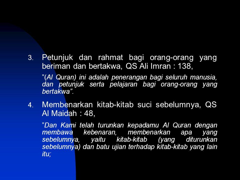 "3. Petunjuk dan rahmat bagi orang-orang yang beriman dan bertakwa, QS Ali Imran : 138, ""(Al Quran) ini adalah penerangan bagi seluruh manusia, dan pet"