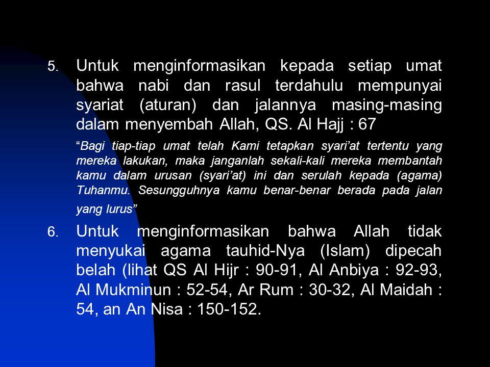 5. Untuk menginformasikan kepada setiap umat bahwa nabi dan rasul terdahulu mempunyai syariat (aturan) dan jalannya masing-masing dalam menyembah Alla