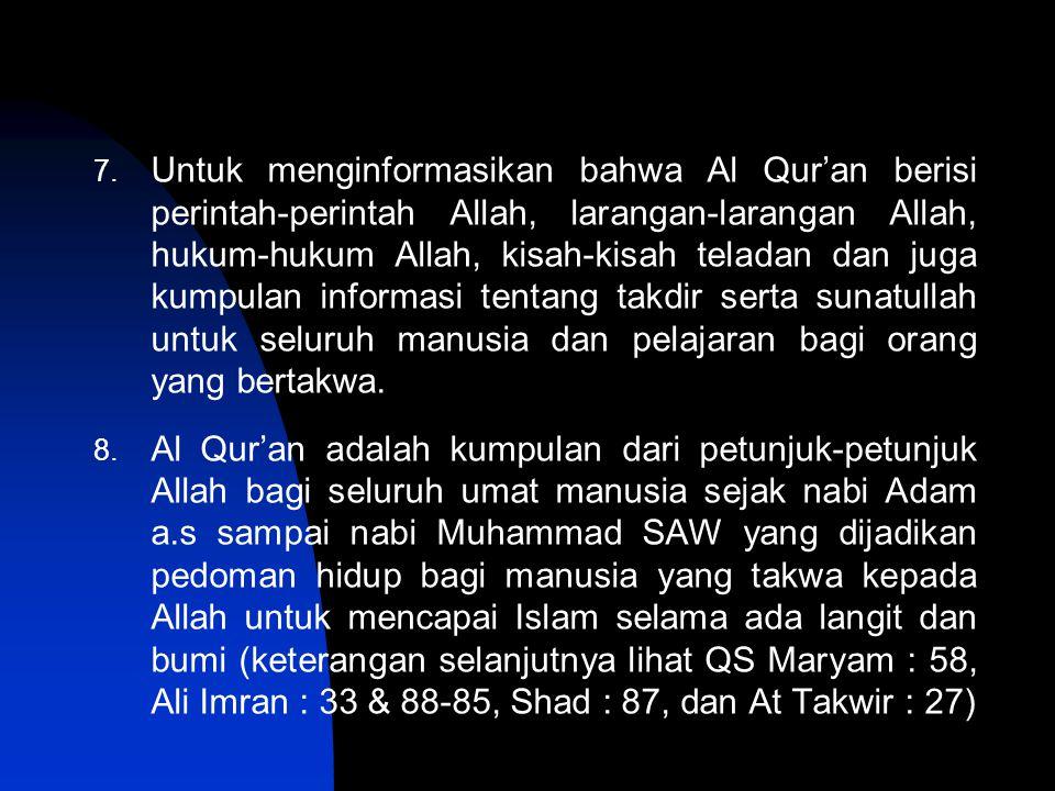 7. Untuk menginformasikan bahwa Al Qur'an berisi perintah-perintah Allah, larangan-larangan Allah, hukum-hukum Allah, kisah-kisah teladan dan juga kum