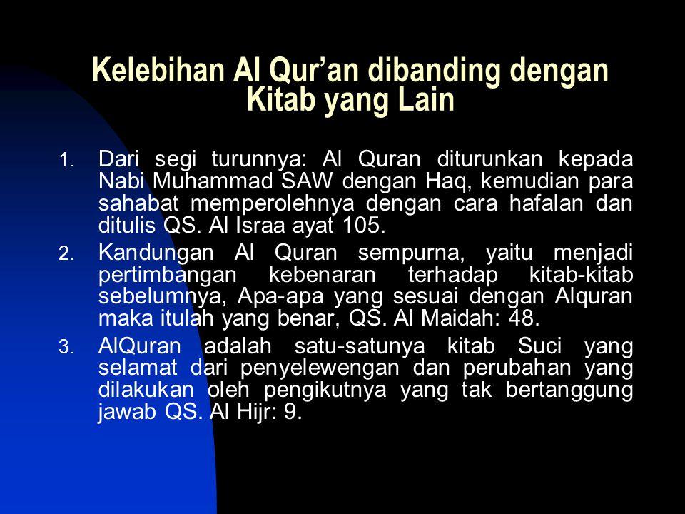 Kelebihan Al Qur'an dibanding dengan Kitab yang Lain 1. Dari segi turunnya: Al Quran diturunkan kepada Nabi Muhammad SAW dengan Haq, kemudian para sah