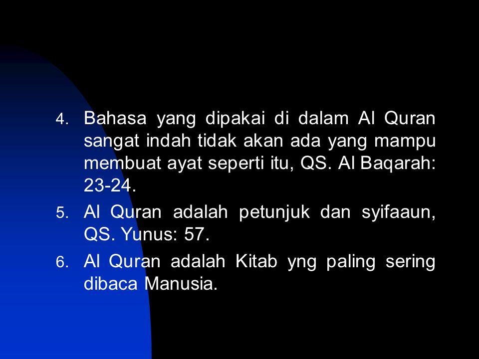 4. Bahasa yang dipakai di dalam Al Quran sangat indah tidak akan ada yang mampu membuat ayat seperti itu, QS. Al Baqarah: 23-24. 5. Al Quran adalah pe