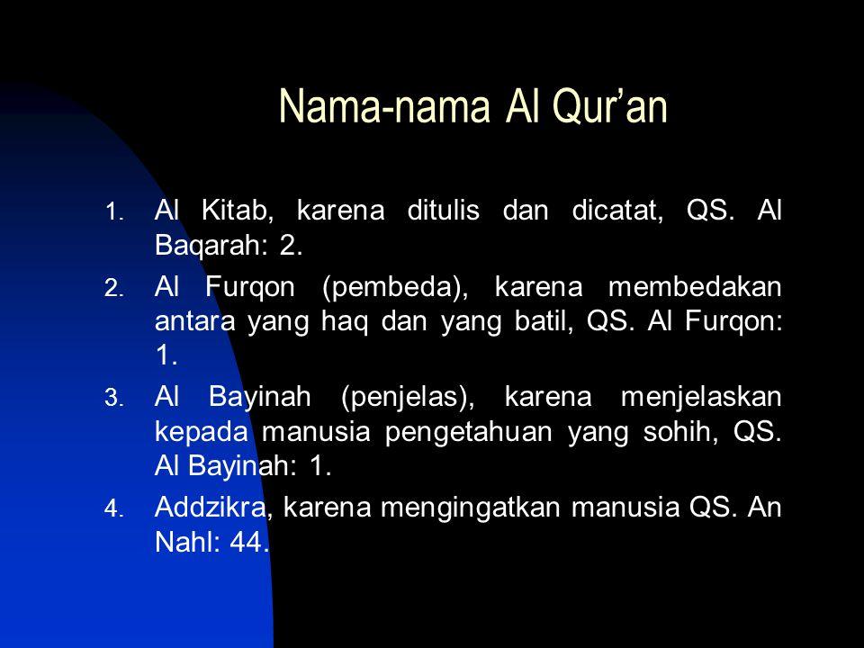 Nama-nama Al Qur'an 1. Al Kitab, karena ditulis dan dicatat, QS. Al Baqarah: 2. 2. Al Furqon (pembeda), karena membedakan antara yang haq dan yang bat