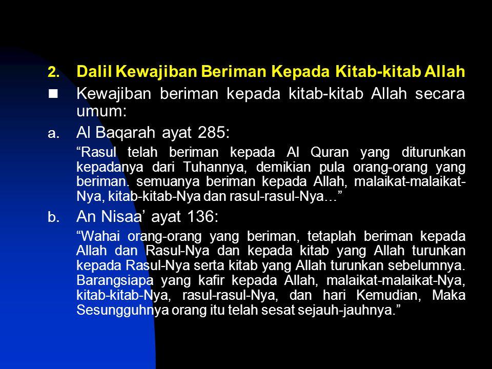 "2. Dalil Kewajiban Beriman Kepada Kitab-kitab Allah Kewajiban beriman kepada kitab-kitab Allah secara umum: a. Al Baqarah ayat 285: ""Rasul telah berim"