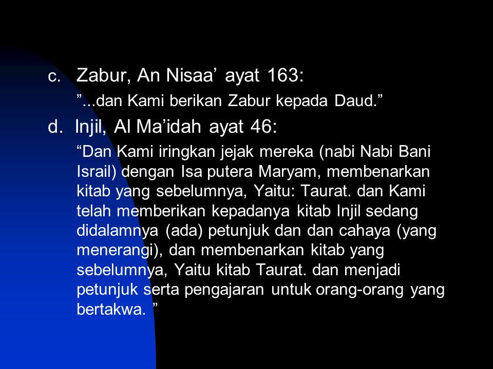 """c. Zabur, An Nisaa' ayat 163: """"...dan Kami berikan Zabur kepada Daud."""" d. Injil, Al Ma'idah ayat 46: """"Dan Kami iringkan jejak mereka (nabi Nabi Bani I"""