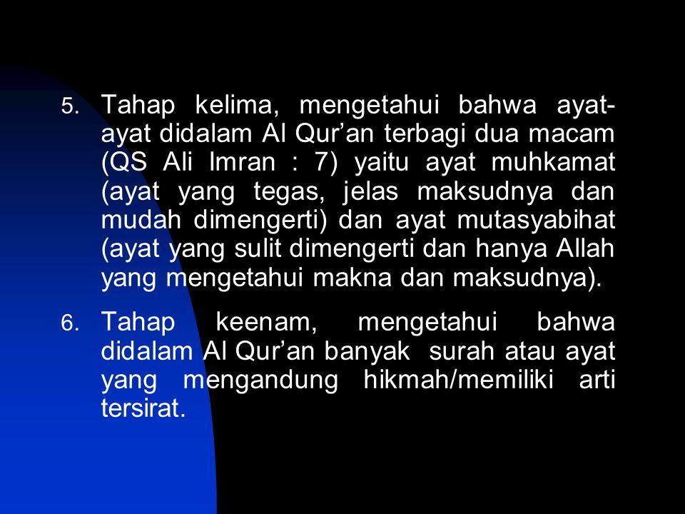 5. Tahap kelima, mengetahui bahwa ayat- ayat didalam Al Qur'an terbagi dua macam (QS Ali Imran : 7) yaitu ayat muhkamat (ayat yang tegas, jelas maksud