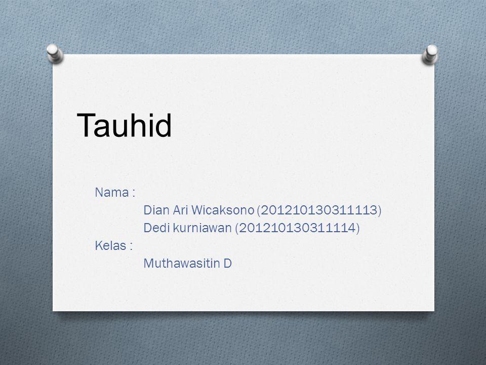 Tauhid Nama : Dian Ari Wicaksono (201210130311113) Dedi kurniawan (201210130311114) Kelas : Muthawasitin D