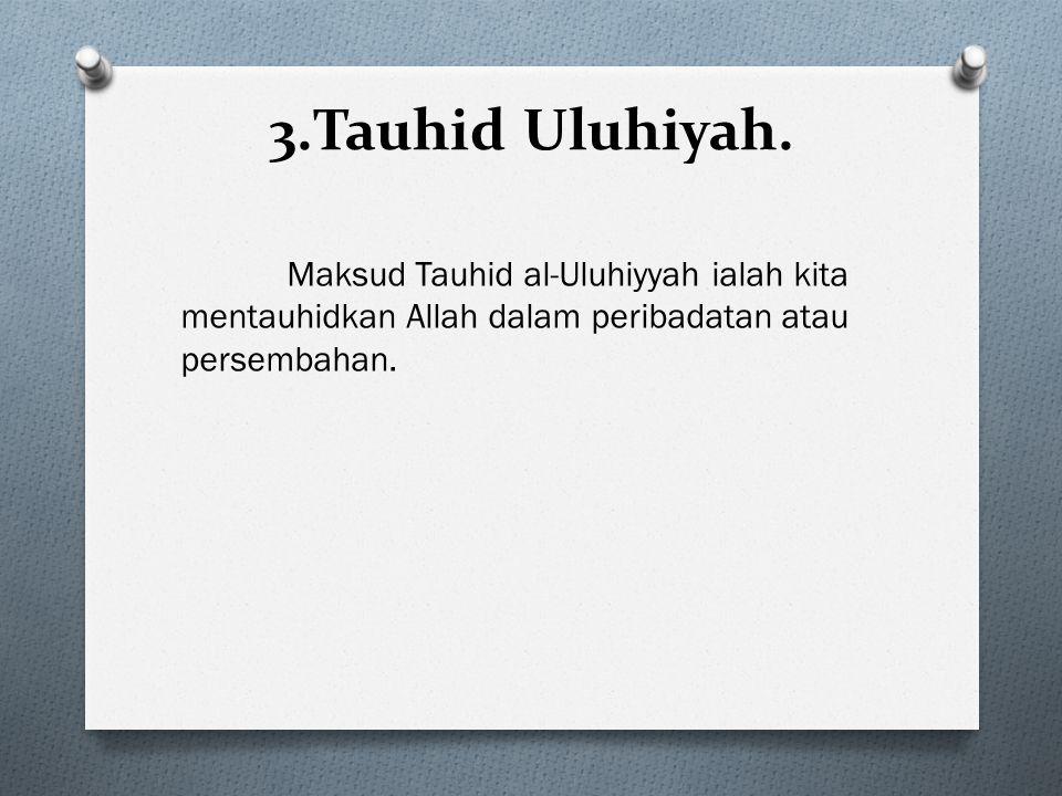 3.Tauhid Uluhiyah.