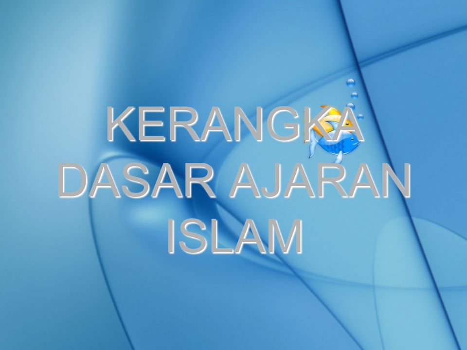 KERANGKA DASAR AJARAN ISLAM