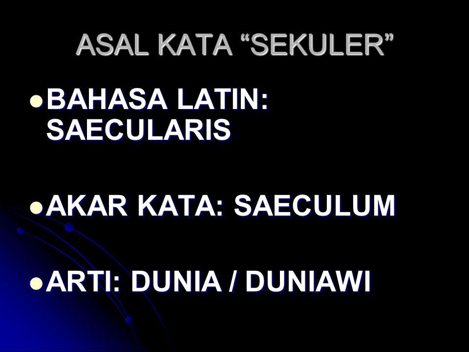"ASAL KATA ""SEKULER"" BAHASA LATIN: SAECULARIS BAHASA LATIN: SAECULARIS AKAR KATA: SAECULUM AKAR KATA: SAECULUM ARTI: DUNIA / DUNIAWI ARTI: DUNIA / DUNI"