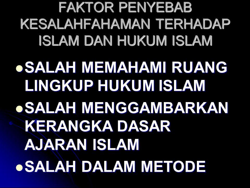 FAKTOR PENYEBAB KESALAHFAHAMAN TERHADAP ISLAM DAN HUKUM ISLAM SALAH MEMAHAMI RUANG LINGKUP HUKUM ISLAM SALAH MEMAHAMI RUANG LINGKUP HUKUM ISLAM SALAH