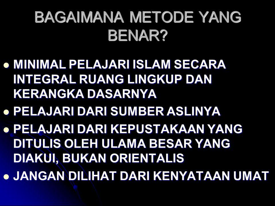 BAGAIMANA METODE YANG BENAR? MINIMAL PELAJARI ISLAM SECARA INTEGRAL RUANG LINGKUP DAN KERANGKA DASARNYA MINIMAL PELAJARI ISLAM SECARA INTEGRAL RUANG L
