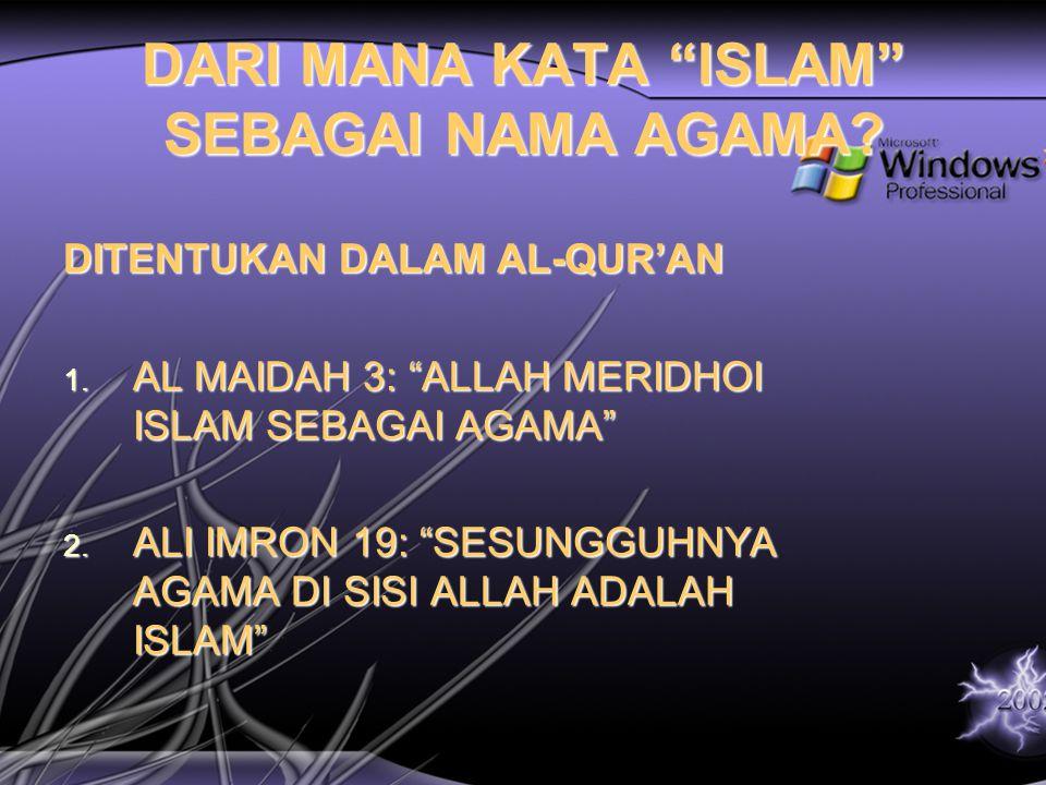 """DARI MANA KATA """"ISLAM"""" SEBAGAI NAMA AGAMA? DITENTUKAN DALAM AL-QUR'AN 1. AL MAIDAH 3: """"ALLAH MERIDHOI ISLAM SEBAGAI AGAMA"""" 2. ALI IMRON 19: """"SESUNGGUH"""