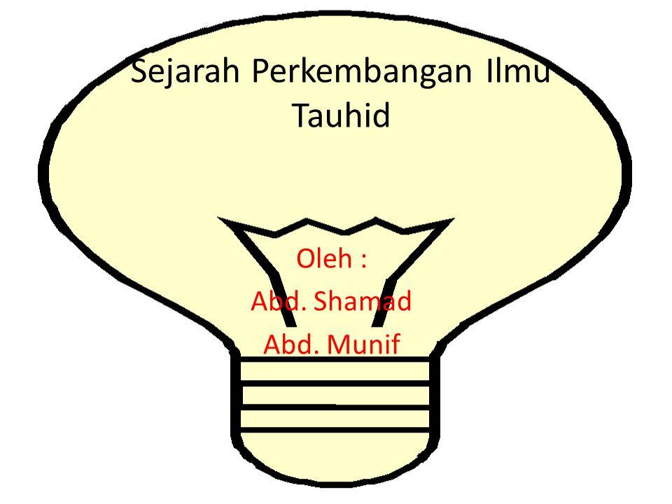 Sejarah Perkembangan Ilmu Tauhid Oleh : Abd. Shamad Abd. Munif