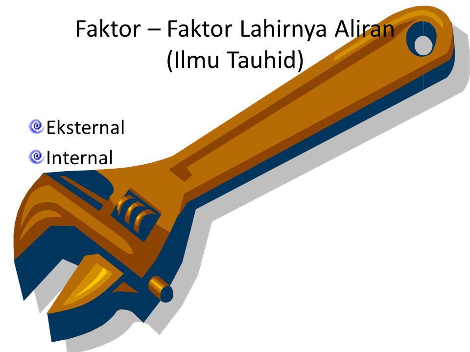 Faktor – Faktor Lahirnya Aliran (Ilmu Tauhid) Eksternal Internal