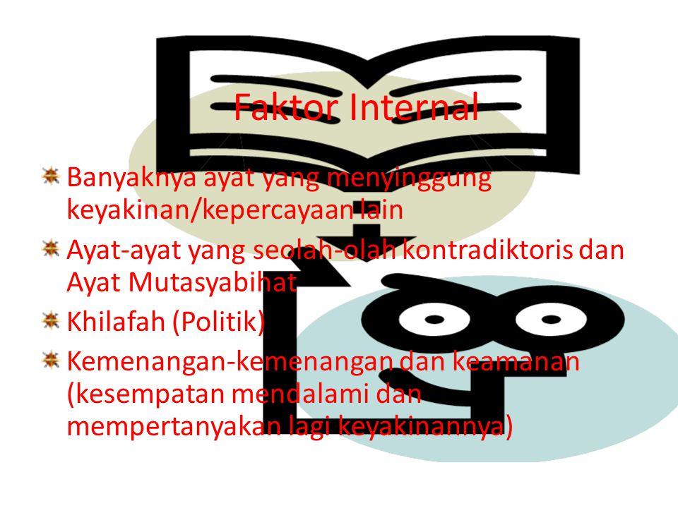 Faktor Internal Banyaknya ayat yang menyinggung keyakinan/kepercayaan lain Ayat-ayat yang seolah-olah kontradiktoris dan Ayat Mutasyabihat Khilafah (P